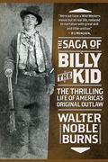 Saga of Billy the Kid : The Thrilling Life of America's Original Outlaw