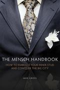 Mensch Handbook : How to Embrace Your Inner Stud and Conquer the Big City