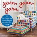 Yarn, Yarn, Yarn : 50 Fun Crochet and Knitting Projects to Color Your World
