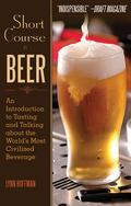 Short Course in Beer : An Introduction to Tasting and Talking about the World's Most Civiliz...