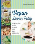 Vegan Dinner Party : Comforting Vegan Dishes for Any Occasion