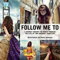 Follow Me : A Journey Around the World Through the Eyes of Two Ordinary Travelers