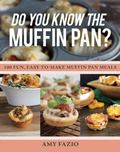 Do You Know the Muffin Pan? : 100 Fun, Easy-To-Make Muffin Pan Meals