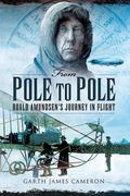 From Pole to Pole : Roald Amundsen�s Journey in Flight