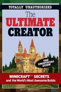 Ultimate Minecraft Creator : The Unofficial Building Guide to Minecraft and Other Games