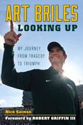 Art Briles : Looking up: My Journey from Tragedy to Triumph