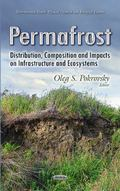 Permafrost : Distribution, Composition and Impacts on Infrastructure and Ecosystems