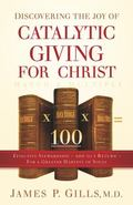 Discovering the Joy of Catalytic Giving - for Christ : Effective Stewardship - 100 to 1 Retu...
