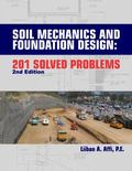 SOIL MECHANICS and FOUNDATION DESIGN : 201 SOLVED PROBLEMS, 2ND Edition
