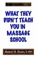 What They Didn't Teach You in Massage School