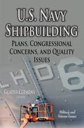 U. S. Navy Shipbuilding : Plans, Congressional Concerns and Quality Issues