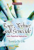 Rape, Torture and Genocide : Some Theoretical Implications