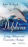 Dolphins : Ecology, Behavior, and Conservation Strategies