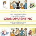 Complete Guide to Practically Perfect Grandparenting : Stories, Nursery Rhymes, Recipes, Gam...