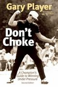 Don't Choke : A Champion's Guide to Winning under Pressure
