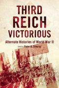 Third Reich Victorious : Alternate Histories of World War II