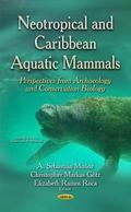 Neotropical and Caribbean Aquatic Mammals : Perspectives from Archaeology and Conservation B...