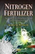Nitrogen Fertilizer : Agricultural Uses, Management Practices and Environmental Effects