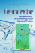 Groundwater : Hydrogeochemistry, Environmental Impacts and Management Practices