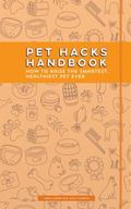 Pet Hacks Handbook : How to Raise the Smartest, Healthiest Pet Ever