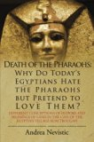 Death of the Pharaohs: Why Do Today's Egyptians Hate the Pharaohs but Pretend to Love Them? ...
