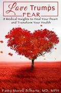 Love Trumps Fear : 8 Medical Insights to Heal Your Heart and Transform Your Health