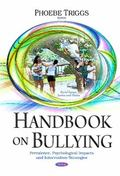 Handbook on Bullying : Prevalence, Psychological Impacts and Intervention Strategies