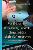 Mobile Learning (M-learning) Concepts, Characteristics, Methods, Components: Platforms and F...