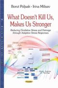 What Doesn't Kill Us, Makes Us Stronger : Reducing Oxidative Stress and Damage Through ...