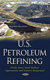 U. S. Petroleum Refining : Petcoke Issues, Small Refinery Opportunities and Industry Background