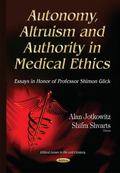 Autonomy, Altruism and Authority in Medical Ethics : Essays in Honor of Professor Shimon Glick