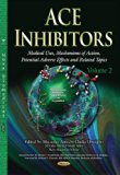 ACE Inhibitors : Medical Uses, Mechanisms of Action, Potential Adverse Effects and Related T...