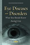 Eye Diseases and Disorders : What You Should Know