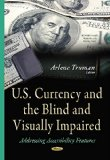 U.S. Currency and the Blind and Visually Impaired: Addressing Accessibility Features (Ecomom...