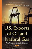 U.S. Exports of Oil and Natural Gas: Analyses of Selected Issues (Energy Policies, Politics ...