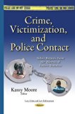 Crime, Victimization, and Police Contact: Select Reports from the Bureau of Justice Statisti...