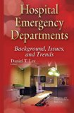 Hospital Emergency Departments: Background, Issues, and Trends (Emergency and Intensive Care...