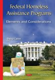 Federal Homeless Assistance Programs: Elements and Considerations (Housing Issues, Laws and ...