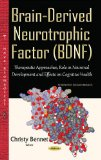 Brain-derived Neurotrophic Factor: Therapeutic Approaches, Role in Neuronal Development and ...