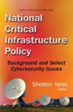 National Critical Infrastructure Policy: Background and Select Cybersecurity Issues (Defense...