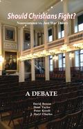 Should Christians Fight? : Nonresistance vs. Just War Theory - a Debate