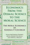 Economics : The Moral Economics of Kendell P. Cochran:from the Dismal Science to the Moral S...