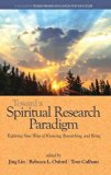 Toward a Spiritual Research Paradigm: Exploring New Ways of Knowing, Researching and Being(h...