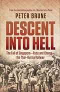 Descent into Hell : The Fall of Singapore - Pudu and Changi - The Thai Burma Railway