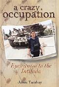 Crazy Occupation Eyewitness to the Intifada