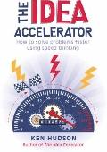Idea Accelerator : How to Solve Problems Faster Using Speed Thinking