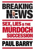 Breaking News : Sex, Lies and the Murdoch Succession