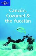 Lonely Planet: Cancun, Cozumel and the Yucatan
