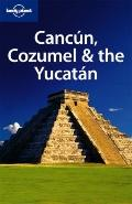 Cancun, Cozumel & the Yucatan (Regional Guide)