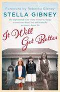 It Will Get Better : The Inspirational Story of One Woman's Courage to Overcome Abuse, Loss ...